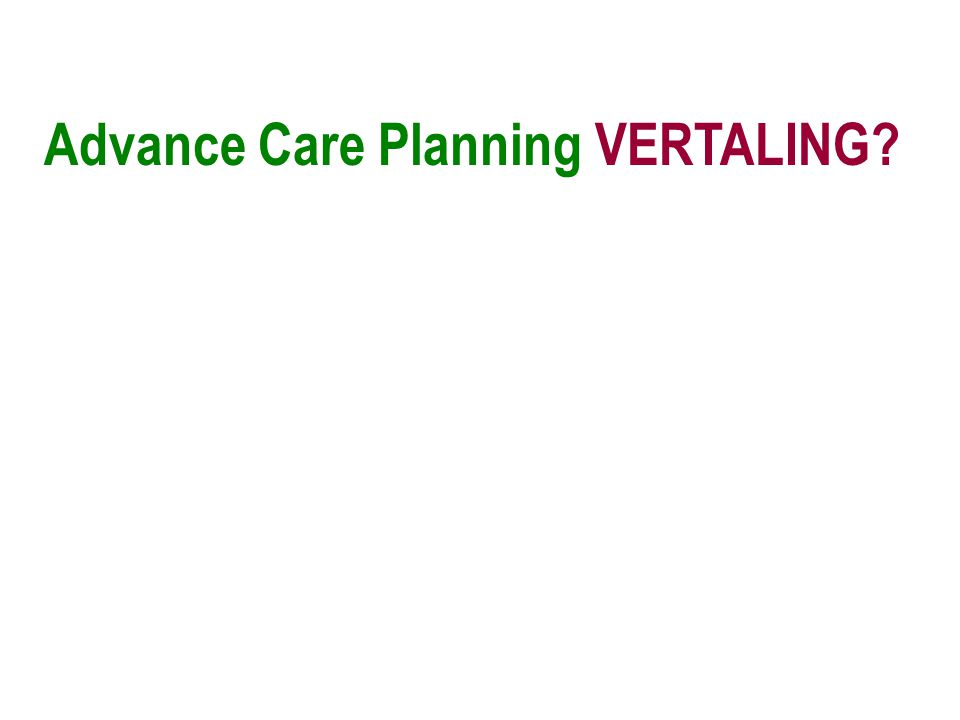 Advance Care Planning VERTALING?