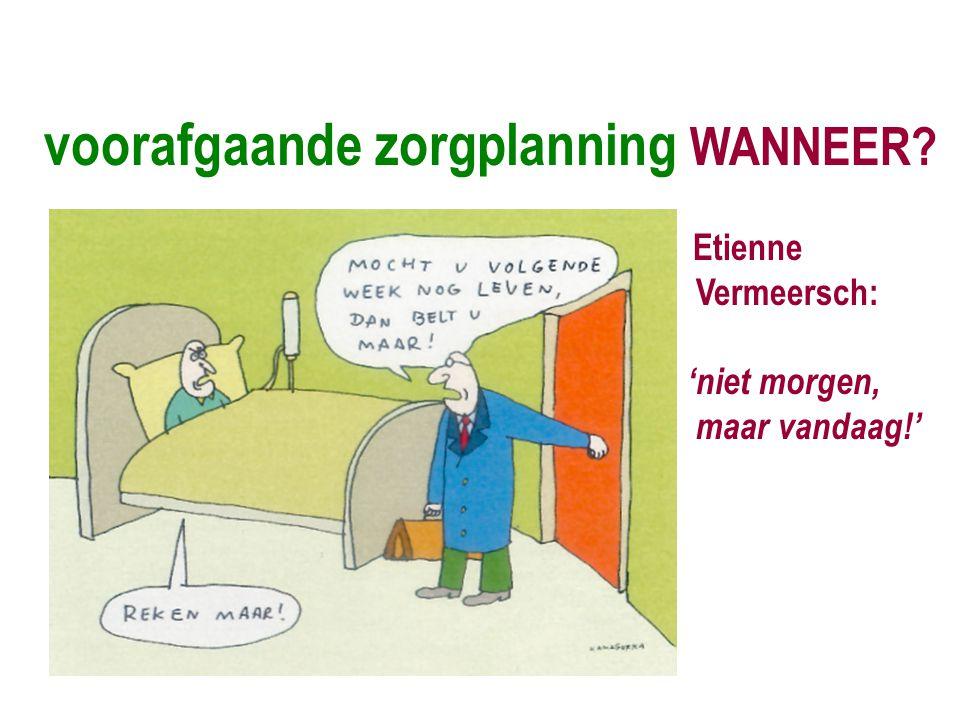 voorafgaande zorgplanning WANNEER? Etienne Vermeersch: 'niet morgen, maar vandaag!'