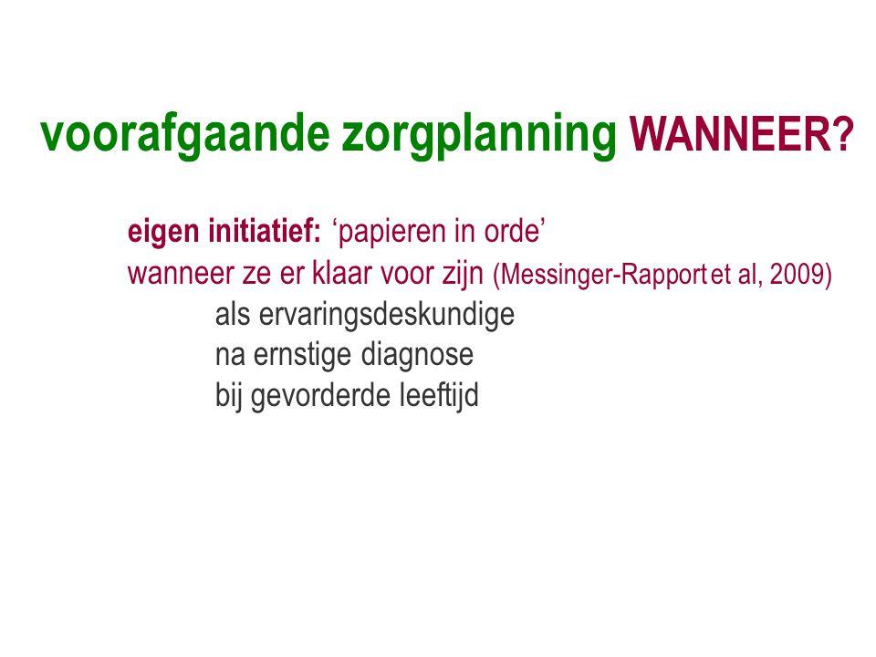 voorafgaande zorgplanning WANNEER? eigen initiatief: 'papieren in orde' wanneer ze er klaar voor zijn (Messinger-Rapport et al, 2009) als ervaringsdes