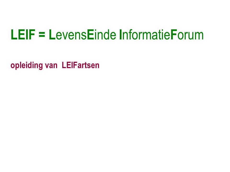 LEIF = L evens E inde I nformatie F orum opleiding van LEIFartsen