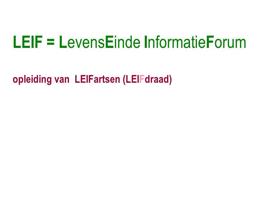 LEIF = L evens E inde I nformatie F orum opleiding van LEIFartsen (LEIFdraad)