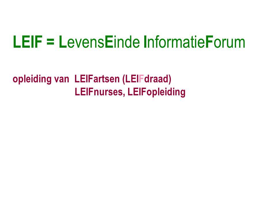 LEIF = L evens E inde I nformatie F orum opleiding van LEIFartsen (LEIFdraad) LEIFnurses, LEIFopleiding