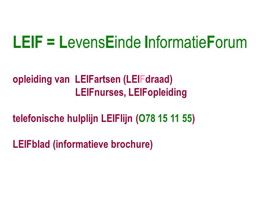 LEIF = L evens E inde I nformatie F orum opleiding van LEIFartsen (LEIFdraad) LEIFnurses, LEIFopleiding telefonische hulplijn LEIFlijn (O78 15 11 55) LEIFblad (informatieve brochure)