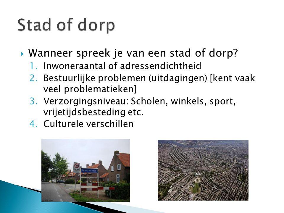  Wanneer spreek je van een stad of dorp? 1.Inwoneraantal of adressendichtheid 2.Bestuurlijke problemen (uitdagingen) [kent vaak veel problematieken]
