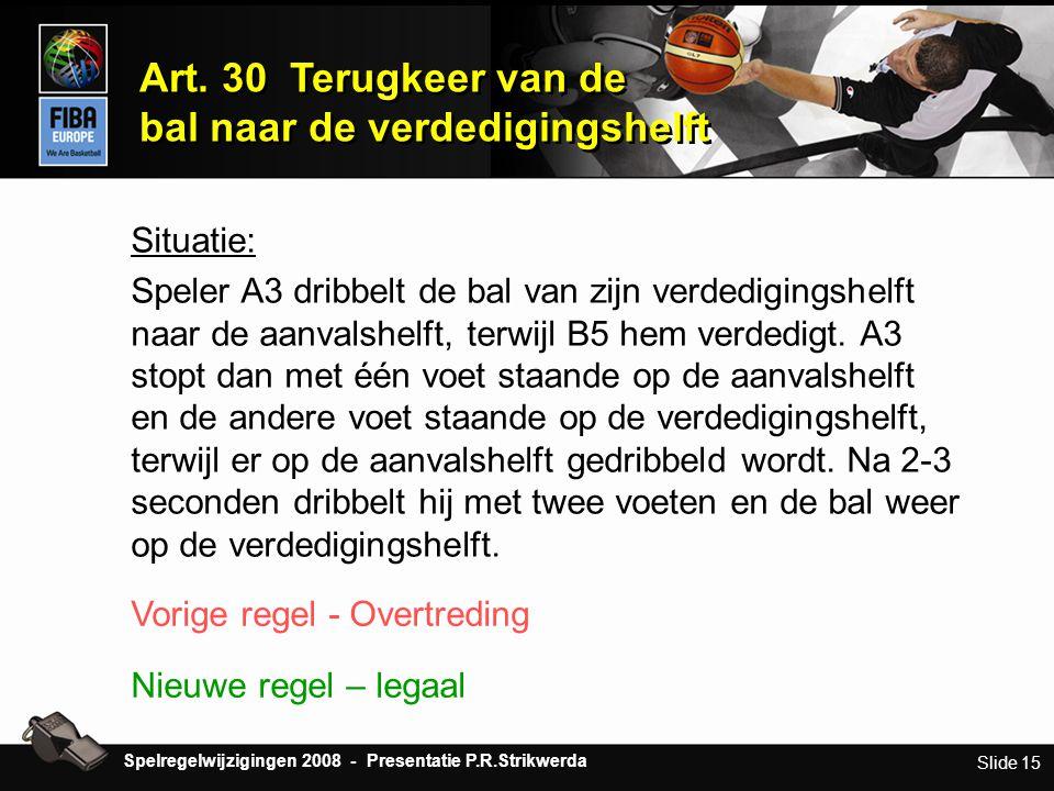Slide 15 Art. 30 Terugkeer van de bal naar de verdedigingshelft Art. 30 Terugkeer van de bal naar de verdedigingshelft Situatie: Speler A3 dribbelt de