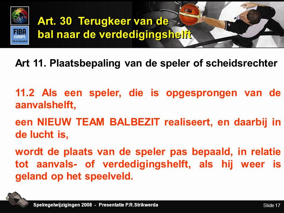 Slide 17 Art 11. Plaatsbepaling van de speler of scheidsrechter 11.2 Als een speler, die is opgesprongen van de aanvalshelft, een NIEUW TEAM BALBEZIT