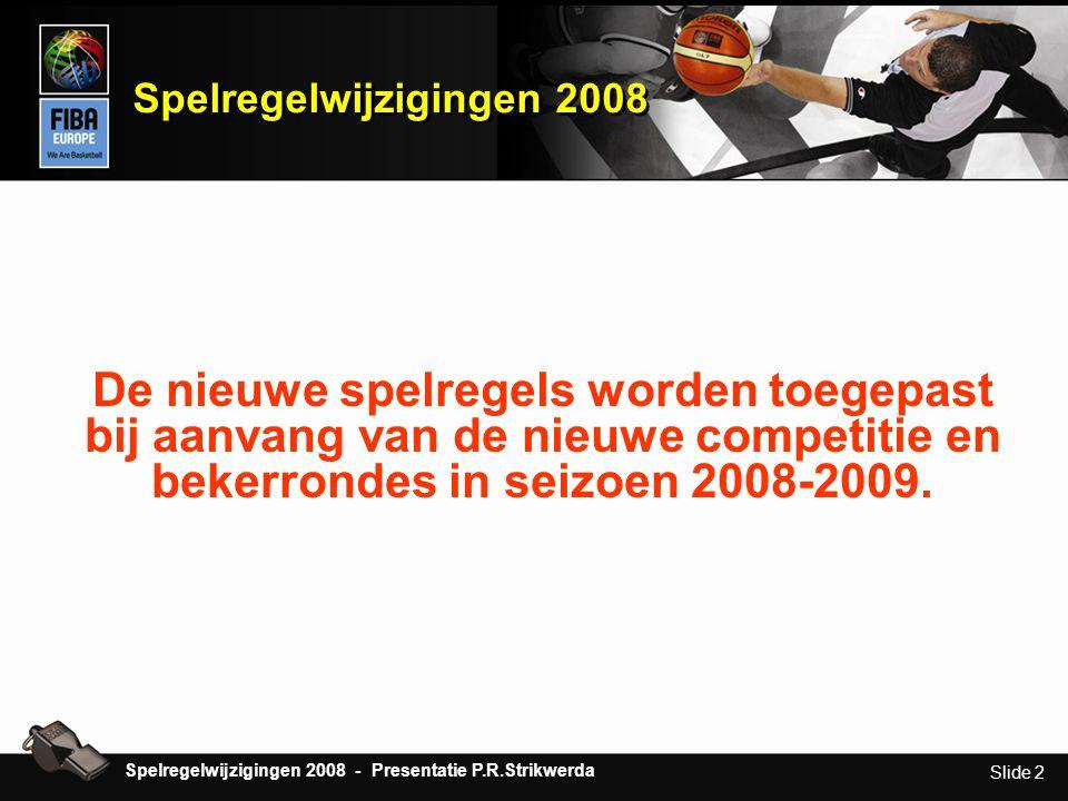 Slide 2 Spelregelwijzigingen 2008 - Presentatie P.R.Strikwerda De nieuwe spelregels worden toegepast bij aanvang van de nieuwe competitie en bekerrond