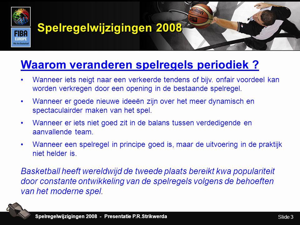 Slide 3 Spelregelwijzigingen 2008 Waarom veranderen spelregels periodiek ? •Wanneer iets neigt naar een verkeerde tendens of bijv. onfair voordeel kan