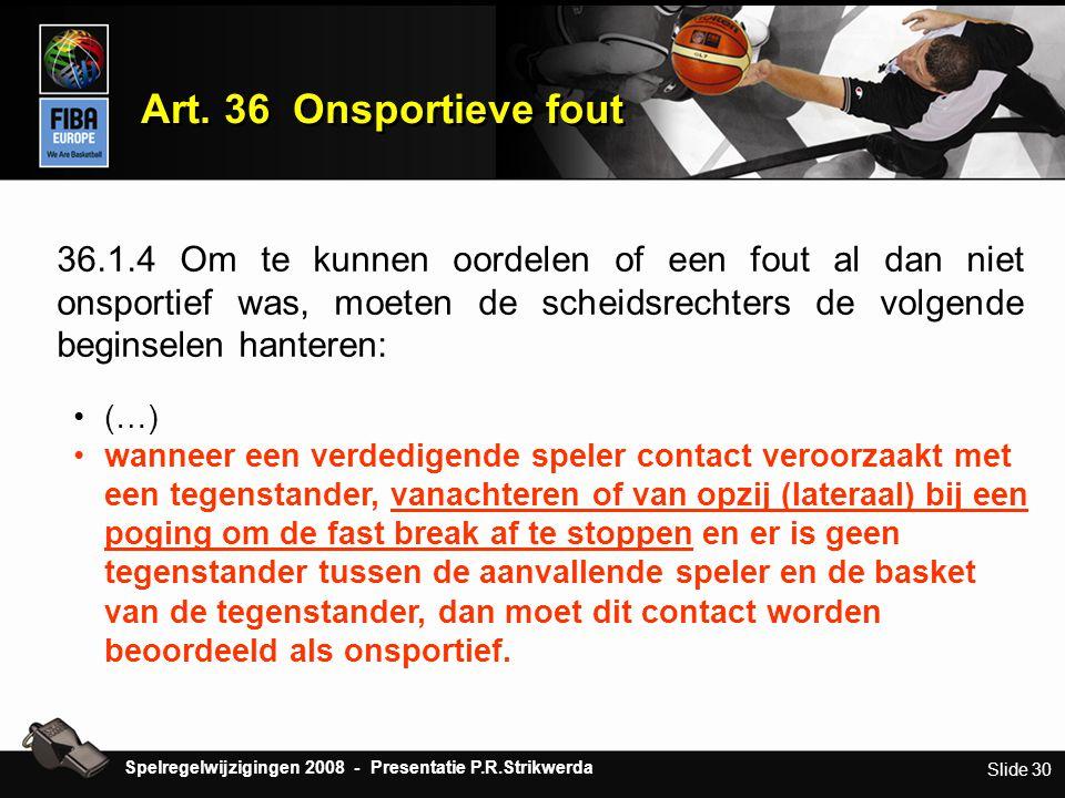 Slide 30 Art. 36 Onsportieve fout 36.1.4 Om te kunnen oordelen of een fout al dan niet onsportief was, moeten de scheidsrechters de volgende beginsele