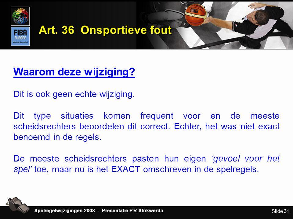 Slide 31 Art. 36 Onsportieve fout Waarom deze wijziging? Dit is ook geen echte wijziging. Dit type situaties komen frequent voor en de meeste scheidsr