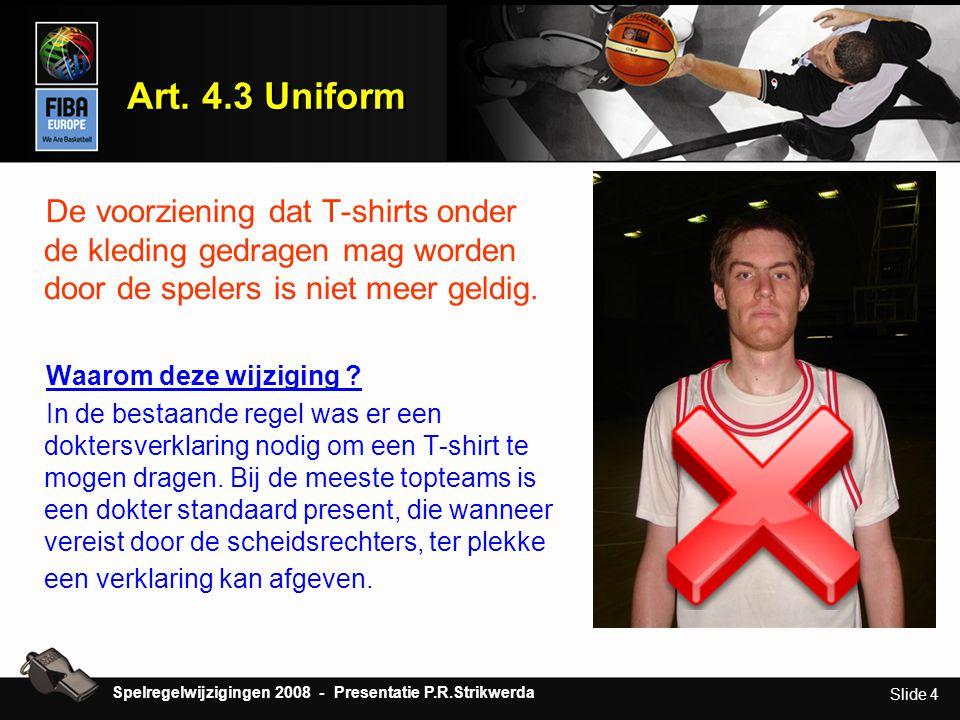 Slide 4 Art. 4.3 Uniform De voorziening dat T-shirts onder de kleding gedragen mag worden door de spelers is niet meer geldig. Waarom deze wijziging ?