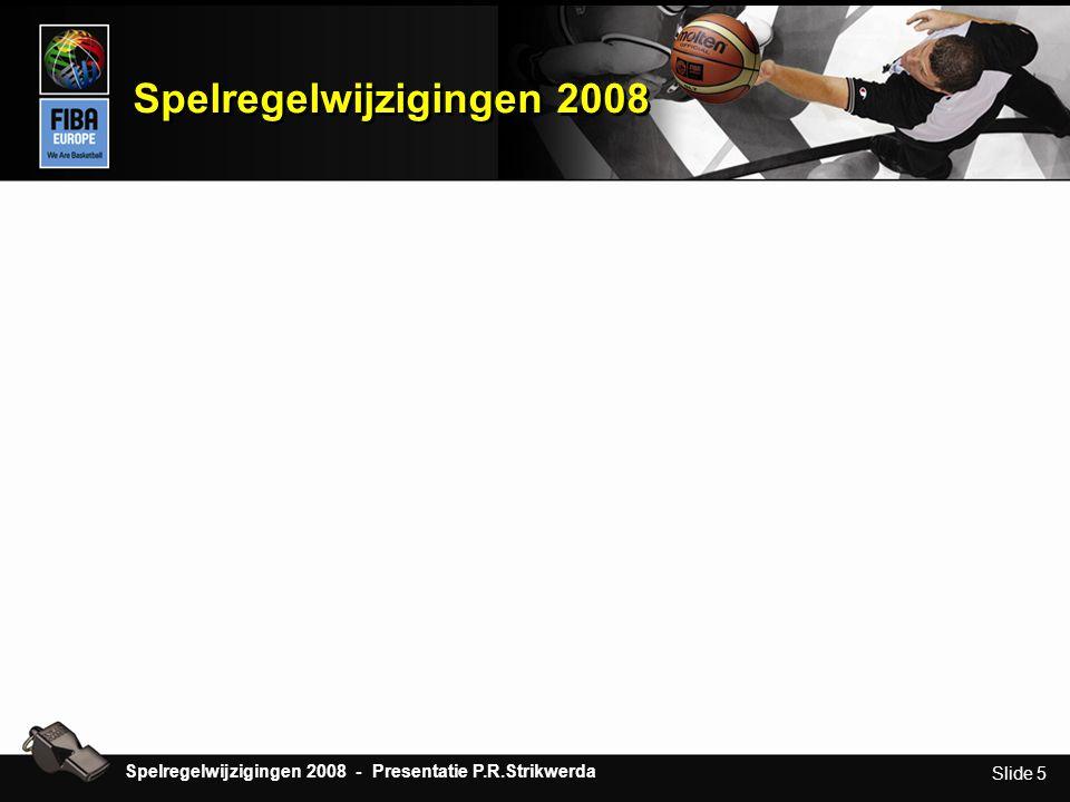 Slide 5 Spelregelwijzigingen 2008 Spelregelwijzigingen 2008 - Presentatie P.R.Strikwerda