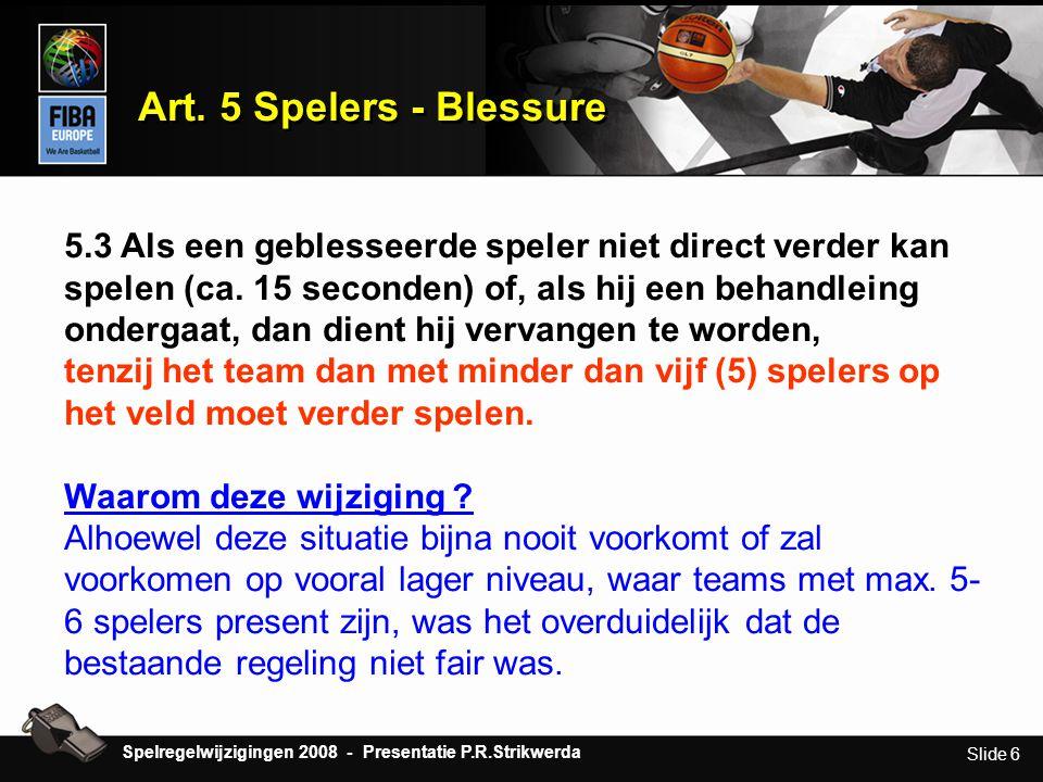 Slide 6 Art. 5 Spelers - Blessure 5.3 Als een geblesseerde speler niet direct verder kan spelen (ca. 15 seconden) of, als hij een behandleing ondergaa
