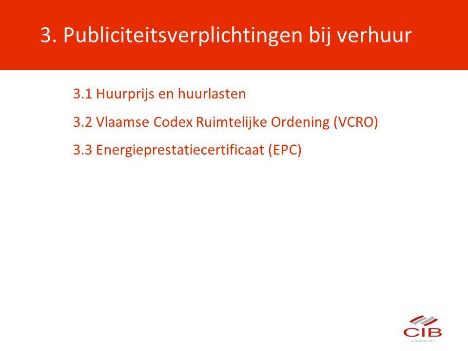3.1 Huurprijs en huurlasten 3.2 Vlaamse Codex Ruimtelijke Ordening (VCRO) 3.3 Energieprestatiecertificaat (EPC)