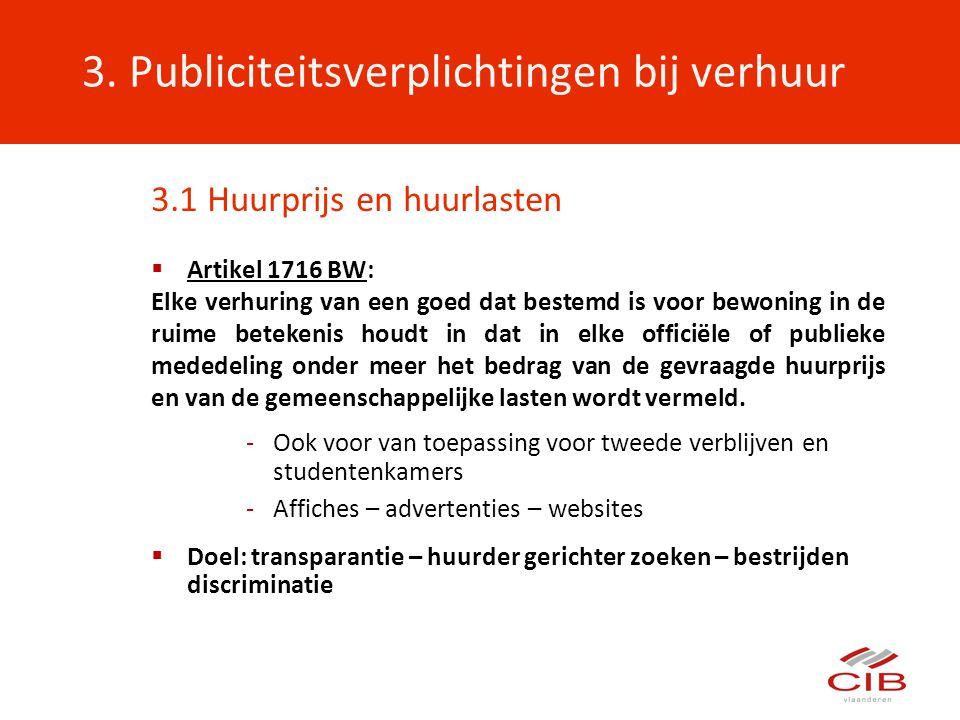3. Publiciteitsverplichtingen bij verhuur 3.1 Huurprijs en huurlasten  Artikel 1716 BW: Elke verhuring van een goed dat bestemd is voor bewoning in d