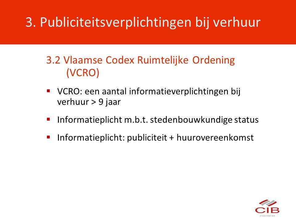 3. Publiciteitsverplichtingen bij verhuur 3.2 Vlaamse Codex Ruimtelijke Ordening (VCRO)  VCRO: een aantal informatieverplichtingen bij verhuur > 9 ja