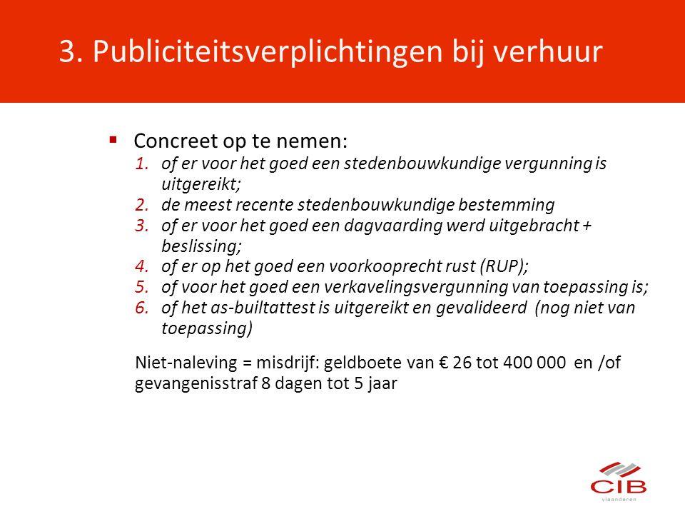 3. Publiciteitsverplichtingen bij verhuur  Concreet op te nemen: 1.of er voor het goed een stedenbouwkundige vergunning is uitgereikt; 2.de meest rec