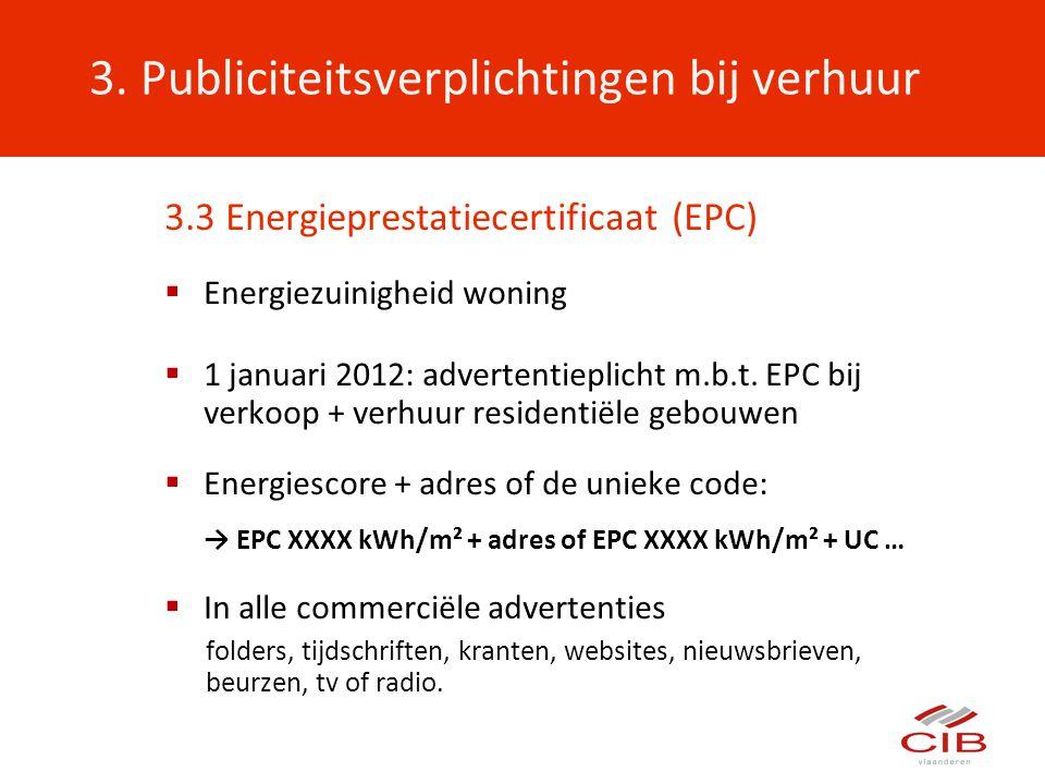 3. Publiciteitsverplichtingen bij verhuur 3.3 Energieprestatiecertificaat (EPC)  Energiezuinigheid woning  1 januari 2012: advertentieplicht m.b.t.