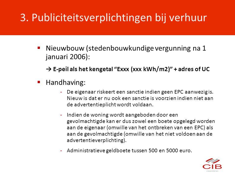 """3. Publiciteitsverplichtingen bij verhuur  Nieuwbouw (stedenbouwkundige vergunning na 1 januari 2006): → E-peil als het kengetal """"Exxx (xxx kWh/m2)"""""""