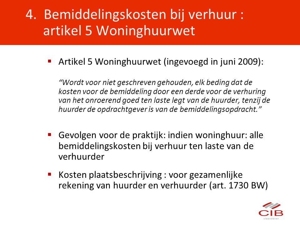 """4. Bemiddelingskosten bij verhuur : artikel 5 Woninghuurwet  Artikel 5 Woninghuurwet (ingevoegd in juni 2009): """"Wordt voor niet geschreven gehouden,"""