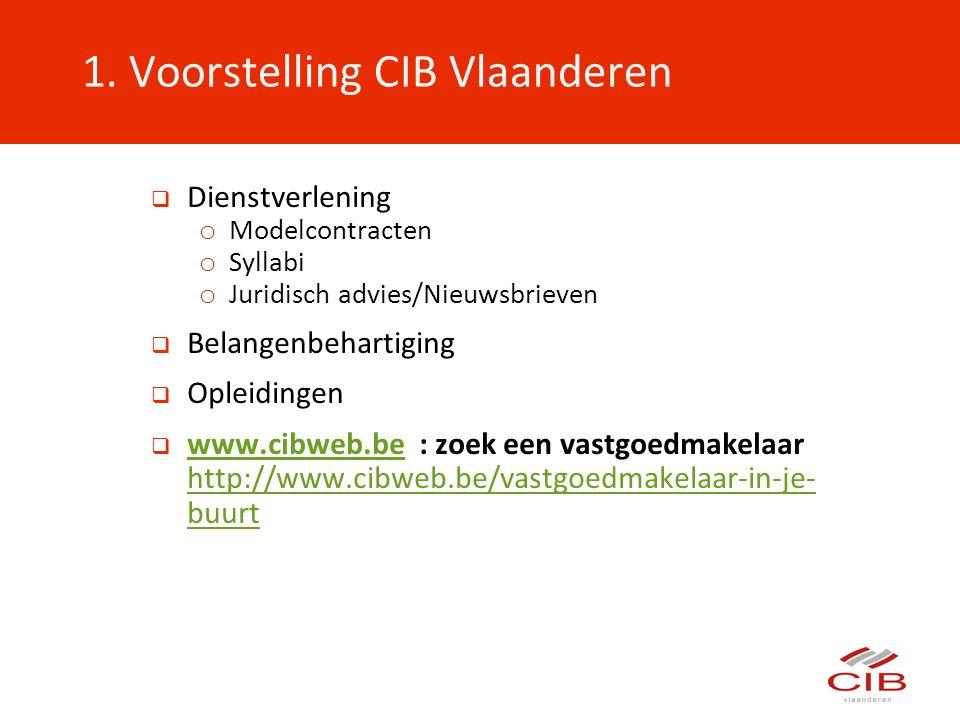 1. Voorstelling CIB Vlaanderen  Dienstverlening o Modelcontracten o Syllabi o Juridisch advies/Nieuwsbrieven  Belangenbehartiging  Opleidingen  ww