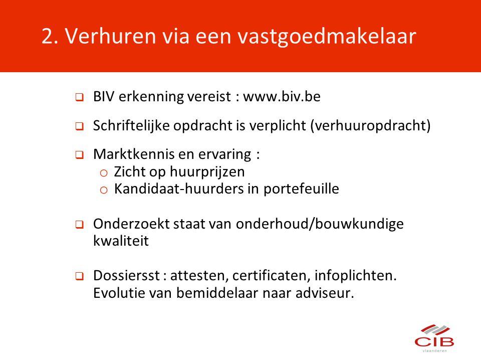  BIV erkenning vereist : www.biv.be  Schriftelijke opdracht is verplicht (verhuuropdracht)  Marktkennis en ervaring : o Zicht op huurprijzen o Kand