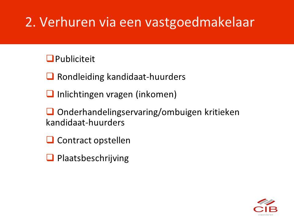 2. Verhuren via een vastgoedmakelaar  Publiciteit  Rondleiding kandidaat-huurders  Inlichtingen vragen (inkomen)  Onderhandelingservaring/ombuigen