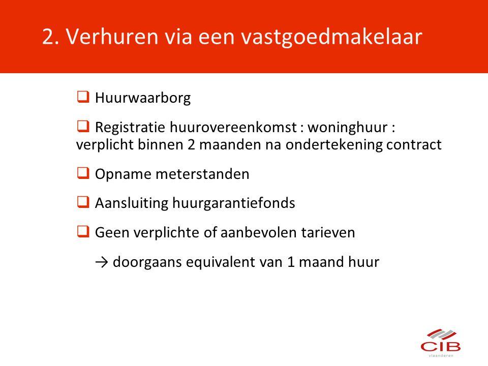 2. Verhuren via een vastgoedmakelaar  Huurwaarborg  Registratie huurovereenkomst : woninghuur : verplicht binnen 2 maanden na ondertekening contract