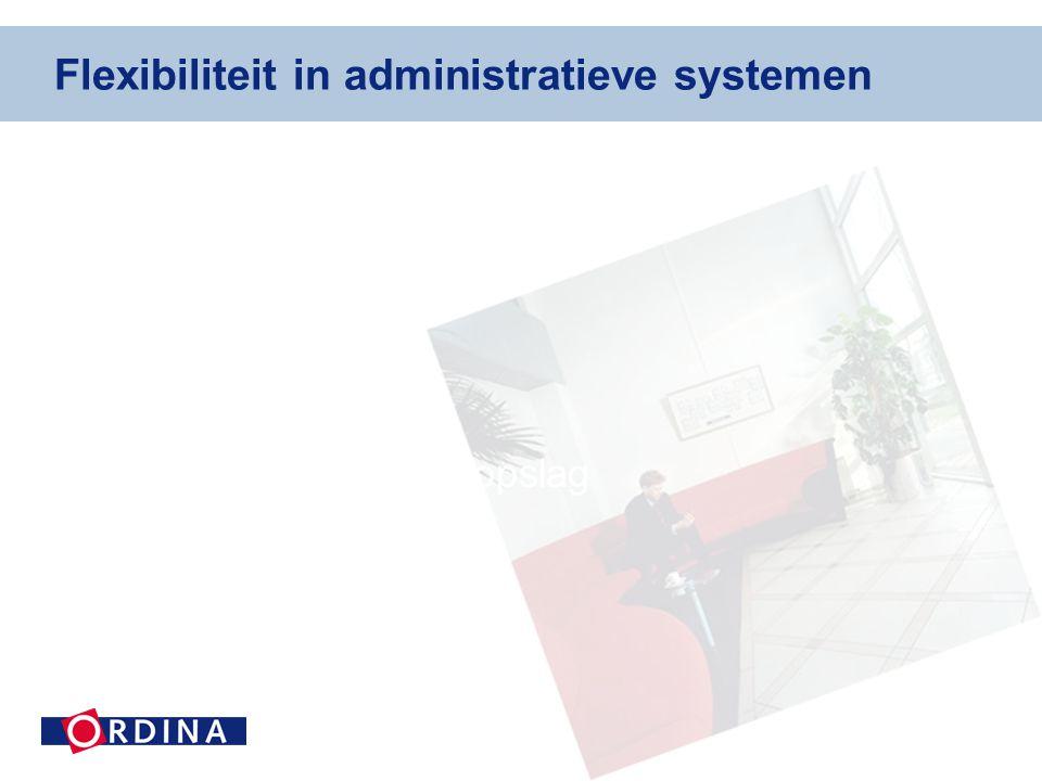 Flexibiliteit in administratieve systemen Flexibiliteit in data opslag