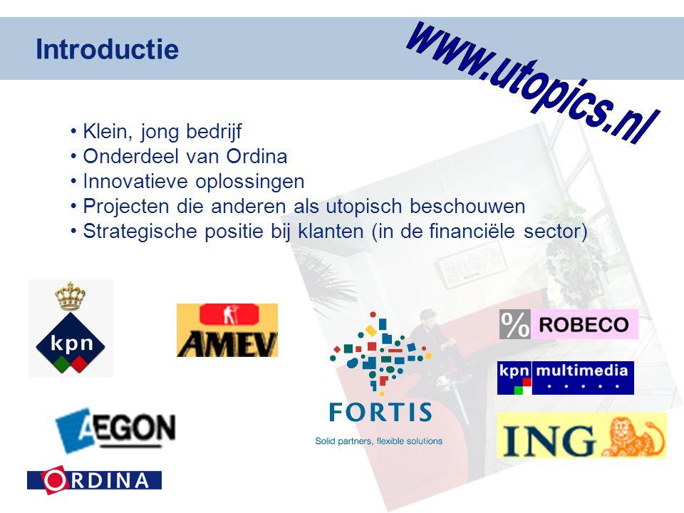 • Klein, jong bedrijf • Onderdeel van Ordina • Innovatieve oplossingen • Projecten die anderen als utopisch beschouwen • Strategische positie bij klanten (in de financiële sector) Introductie