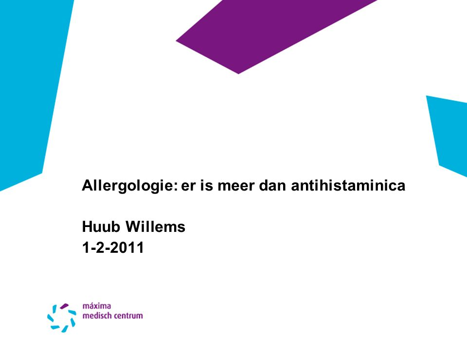 Allergologie: er is meer dan antihistaminica Huub Willems 1-2-2011