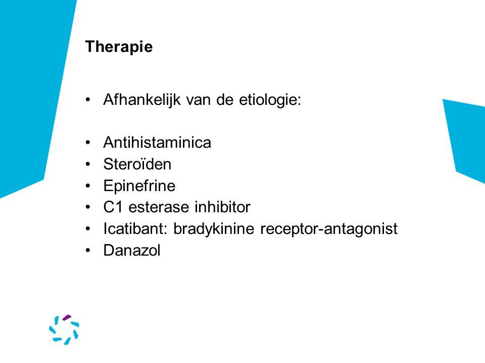 Therapie •Afhankelijk van de etiologie: •Antihistaminica •Steroïden •Epinefrine •C1 esterase inhibitor •Icatibant: bradykinine receptor-antagonist •Danazol