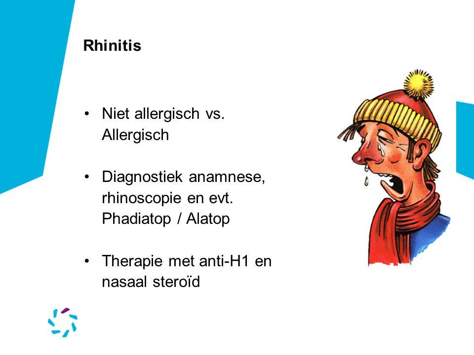 Rhinitis •Niet allergisch vs.Allergisch •Diagnostiek anamnese, rhinoscopie en evt.