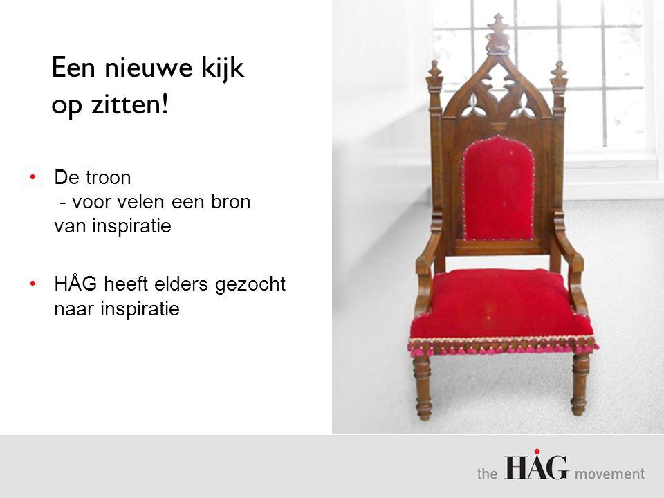 Een nieuwe kijk op zitten! •De troon - voor velen een bron van inspiratie •HÅG heeft elders gezocht naar inspiratie