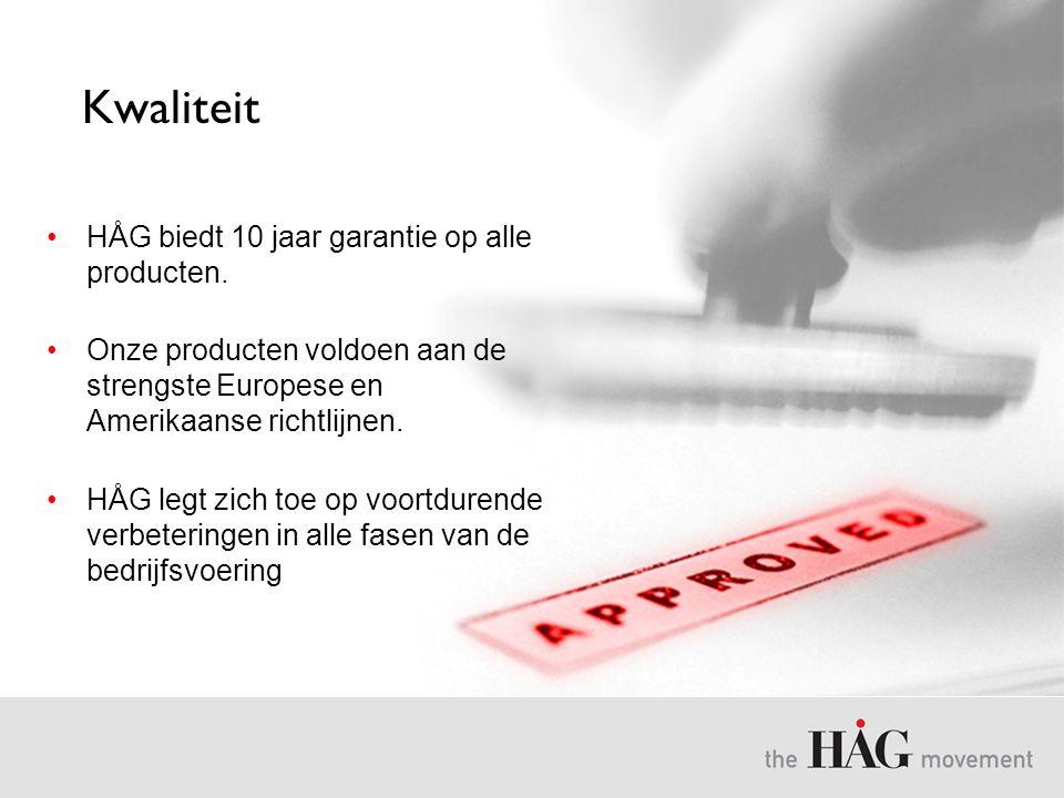 Kwaliteit •HÅG biedt 10 jaar garantie op alle producten. •Onze producten voldoen aan de strengste Europese en Amerikaanse richtlijnen. •HÅG legt zich