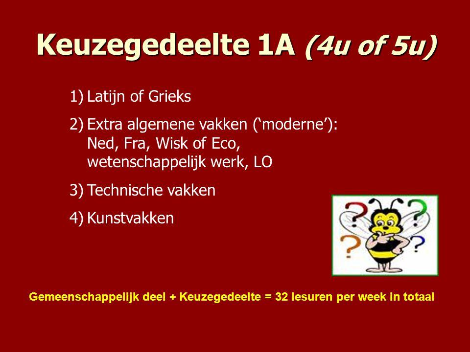 Keuzegedeelte 1A (4u of 5u) Gemeenschappelijk deel + Keuzegedeelte = 32 lesuren per week in totaal 1)Latijn of Grieks 2)Extra algemene vakken ('modern