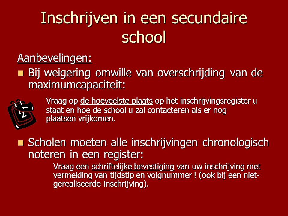 Inschrijven in een secundaire school Aanbevelingen:  Bij weigering omwille van overschrijding van de maximumcapaciteit: Vraag op de hoeveelste plaats