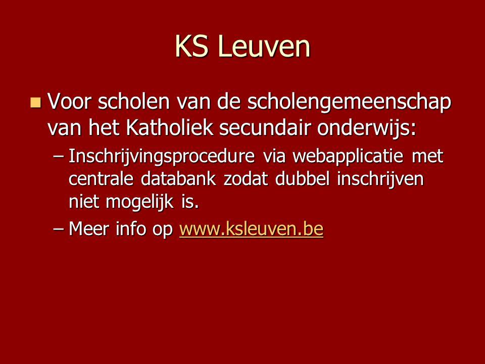 KS Leuven  Voor scholen van de scholengemeenschap van het Katholiek secundair onderwijs: –Inschrijvingsprocedure via webapplicatie met centrale datab