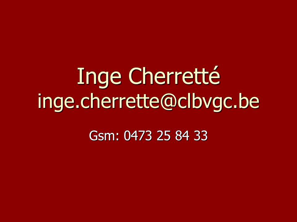Gsm: 0473 25 84 33 Inge Cherretté inge.cherrette@clbvgc.be