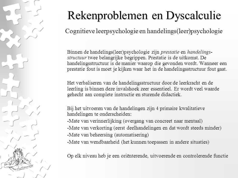 Rekenproblemen en Dyscalculie Binnen de handelings(leer)psychologie zijn prestatie en handelings- structuur twee belangrijke begrippen. Prestatie is d