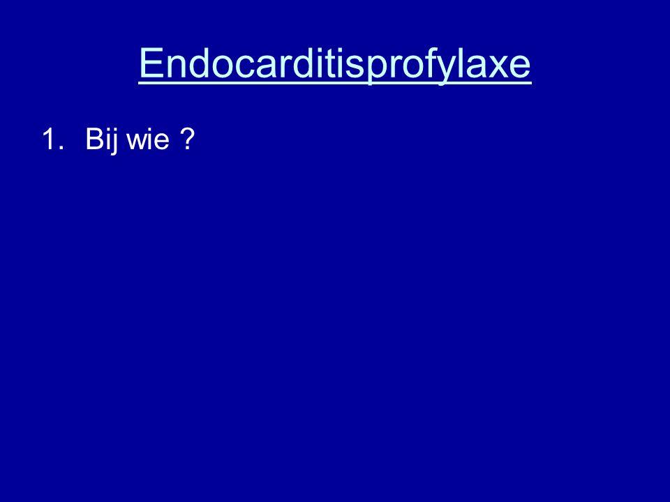 Endocarditisprofylaxe 1.Bij wie ?