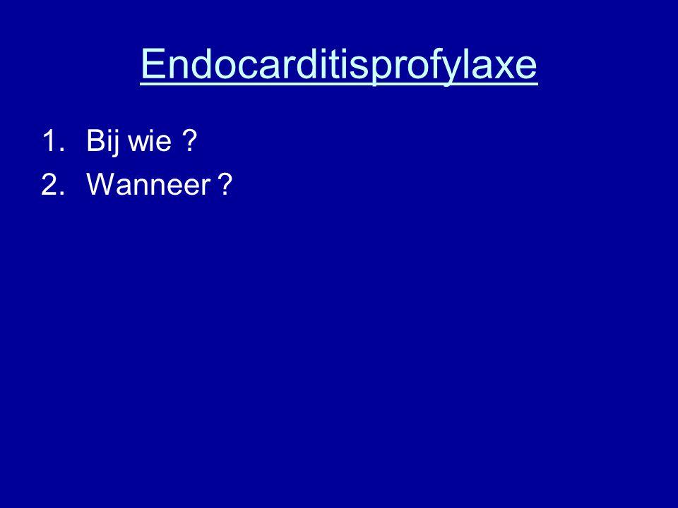 Endocarditisprofylaxe 1.Bij wie ? 2.Wanneer ?
