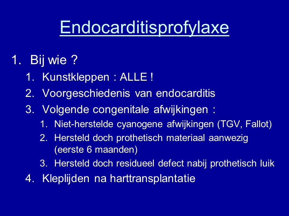 Endocarditisprofylaxe 1.Bij wie .1.Kunstkleppen : ALLE .