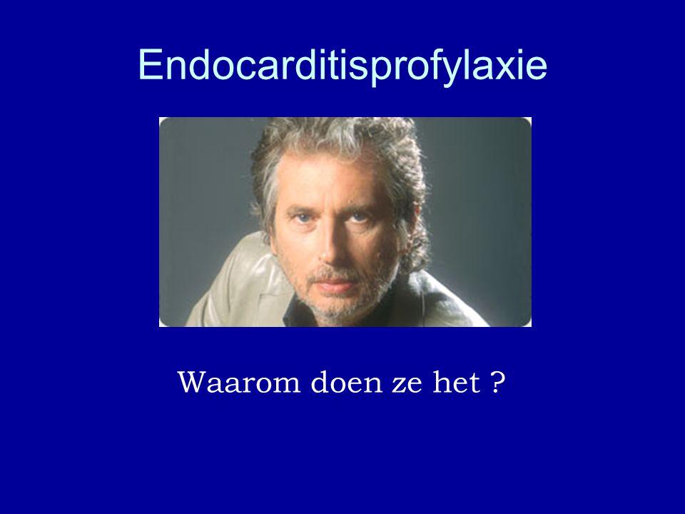 Endocarditisprofylaxie Waarom doen ze het ?