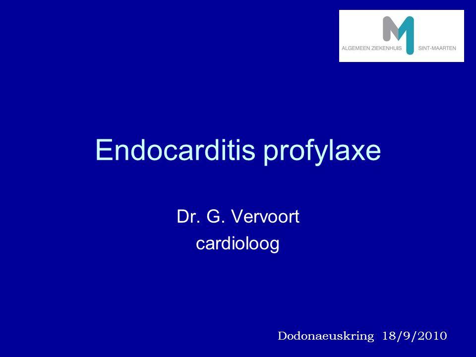 Endocarditis profylaxe Dr. G. Vervoort cardioloog Dodonaeuskring 18/9/2010