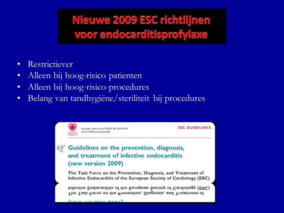 •Restrictiever •Alleen bij hoog-risico patienten •Alleen bij hoog-risico-procedures •Belang van tandhygiëne/steriliteit bij procedures