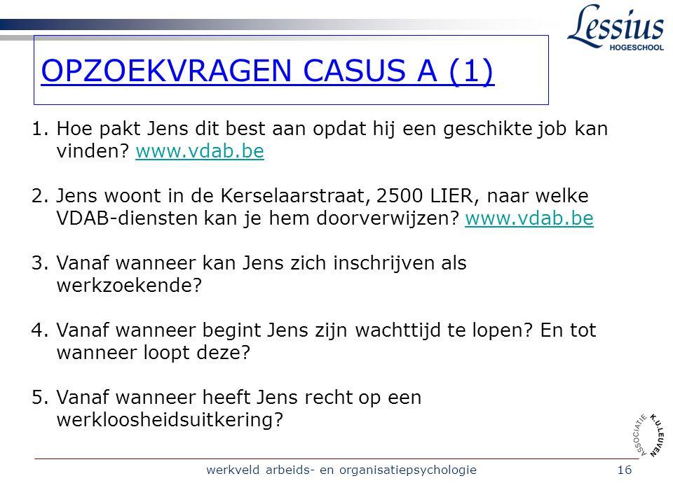 werkveld arbeids- en organisatiepsychologie16 OPZOEKVRAGEN CASUS A (1) 1.Hoe pakt Jens dit best aan opdat hij een geschikte job kan vinden.
