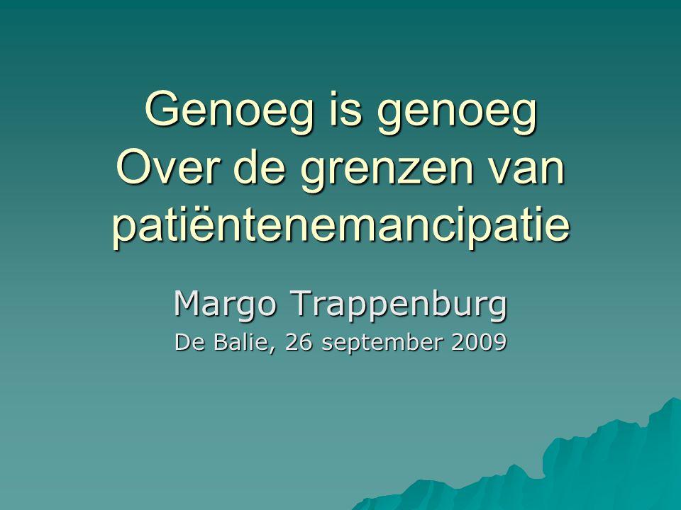 Genoeg is genoeg Over de grenzen van patiëntenemancipatie Margo Trappenburg De Balie, 26 september 2009