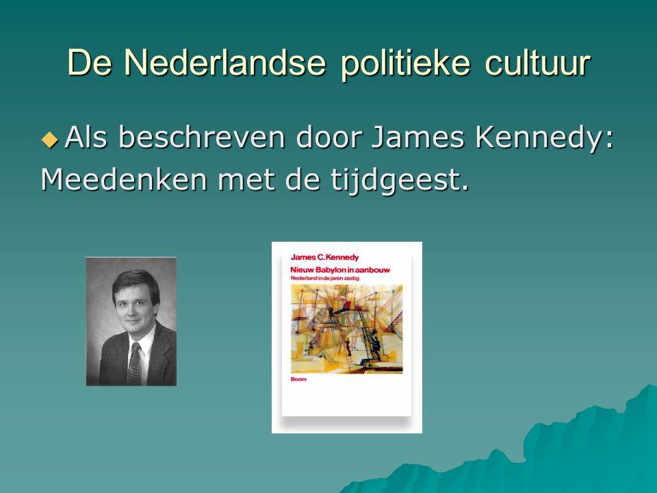 De Nederlandse politieke cultuur  Als beschreven door James Kennedy: Meedenken met de tijdgeest.