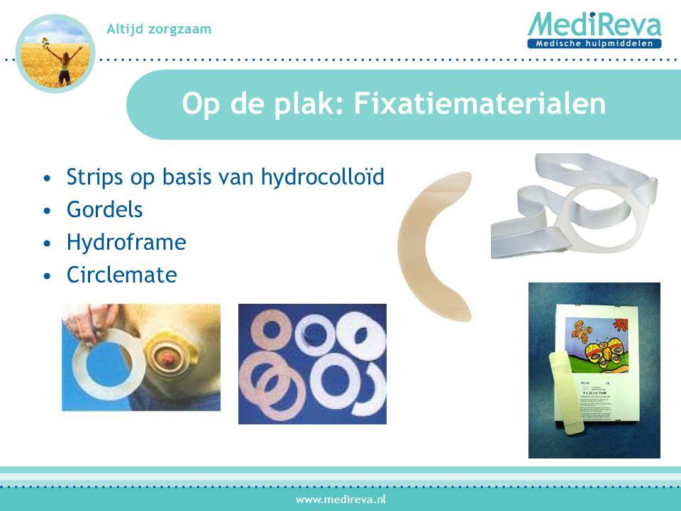 www.medireva.nl Op de plak: Fixatiematerialen •Strips op basis van hydrocolloïd •Gordels •Hydroframe •Circlemate